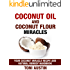 Coconut Oil and Coconut Flour Miracles (Paleo Ketogenic Recipes): Your Coconut Miracle Recipe and Natural Remedy Handbook: Lose Belly Fat, Beat Inflammation, ... Health and Healing Handbook Book 1)