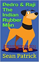Pedro & Raji The Indian Rubber Man: Pedro Is No