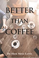 Better Than Coffee Kindle Edition