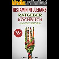 Histaminintoleranz Ratgeber & Kochbuch: Was Sie über Histaminintoleranz wissen sollten + leckere Rezepte