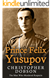 Prince Felix Yusupov: The Man Who Murdered Rasputin