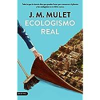 Ecologismo real: Todo lo que la ciencia dice que puedes hacer para conservar el planeta y los ecologistas no te dirán…