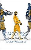 Cargo 3120: Ties that Bind: Part 2