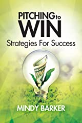 Pitching to Win: Strategies for Success Kindle Edition