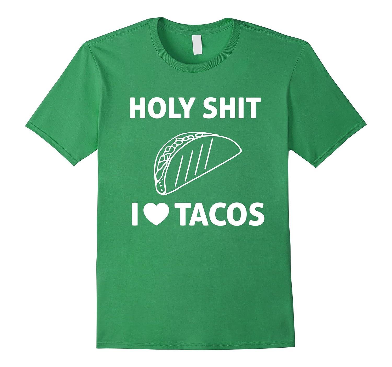 Holy Shit I Love Tacos T Shirt-RT