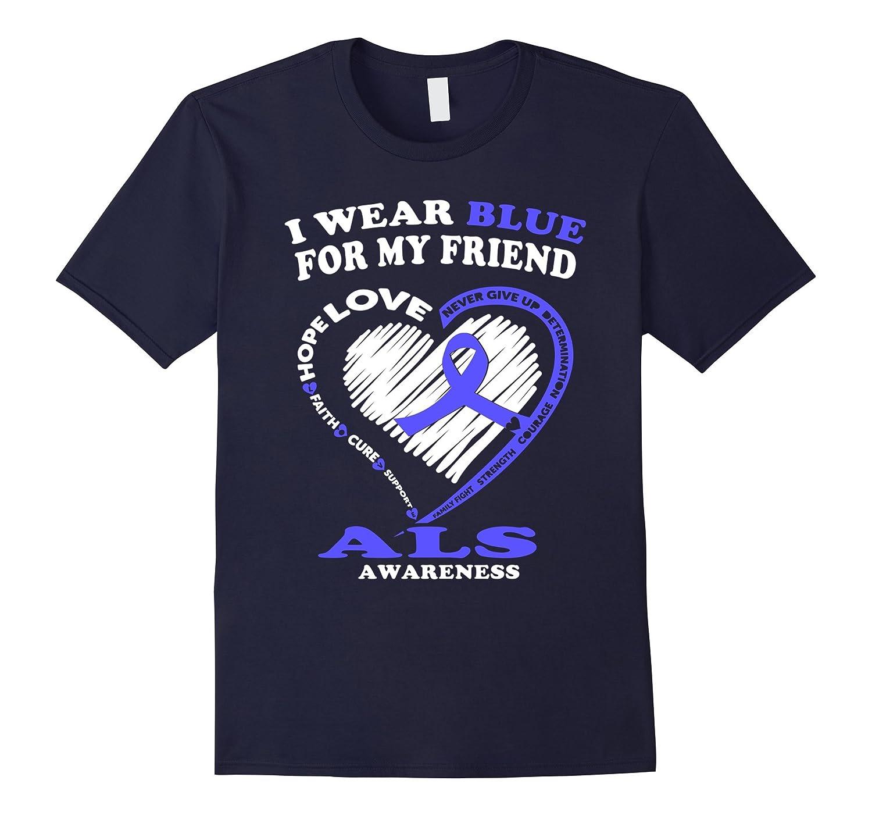 ALS Awareness T Shirt - I Wear Blue For My Friend-TD
