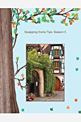 Swapping Home tips: Season 5: Experienced Homes swappers share their insights into successful home exchanges (Swapping Homes Anybody?) Kindle Edition
