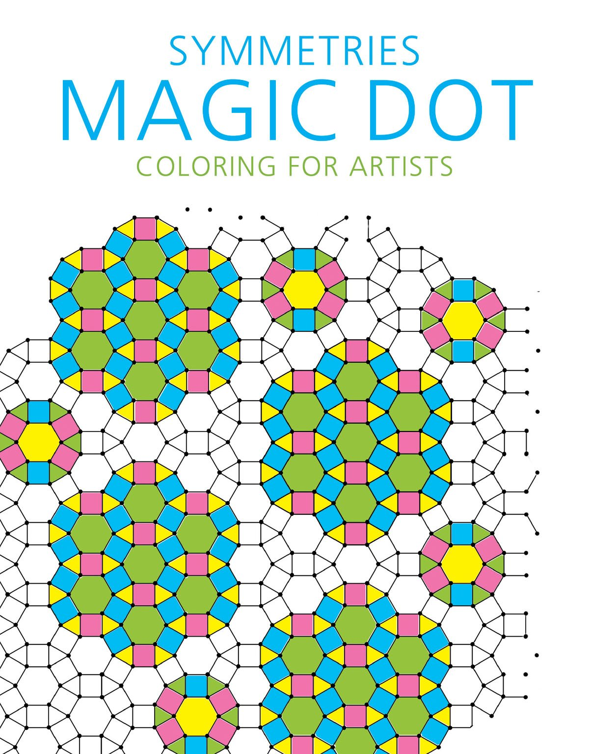 Symmetries: Magic Dot Coloring for Artists (The Magic Dot Adult Coloring Series) pdf epub