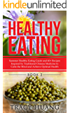 Healthy Eating: Summer Healthy Eating Guide and 60+ Recipes Inspired by Traditional Chinese Medicine to Calm the Mind and Achieve Optimal Health