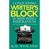 Conquering Writer's Block and Summoning Inspiration: Learn to Nurture a Lifestyle of Creativity (Helping Writers Become Autho