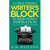Conquering Writer's Block and Summoning Inspiration: Learn to Nurture a Lifestyle of Creativity (Helping Writers Become Authors Book 5) (English Edition)