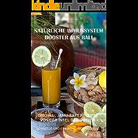 NATÜRLICHE IMMUNSYSTEM BOOSTER SAFT REZEPTE AUS BALI: Original Jamu Saft Rezepte von der Insel der Götter - Schnelle und…