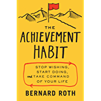 The Achievement Habit: Stop Wishing, Start Doing, and Take Command of Your Life (English Edition)