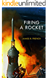 Firing A Rocket : Stories of the Development of the Rocket Engines for the Saturn Launch Vehicles and the Lunar Module as Viewed from the Trenches (Kindle Single)