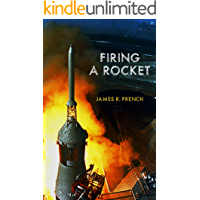 Firing A Rocket : Stories of the Development of the Rocket Engines for the Saturn Launch Vehicles and the Lunar Module as Viewed from the Trenches (Kindle Single) (English Edition)