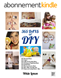 DIY: 365 Days of DIY: A Collection of DIY, DIY Household Hacks, DIY Cleaning and Organizing, DIY Projects, and More DIY Tips to Make Your Life Easier (With ... DIY Christmas Gift Ideas) (English Edition)