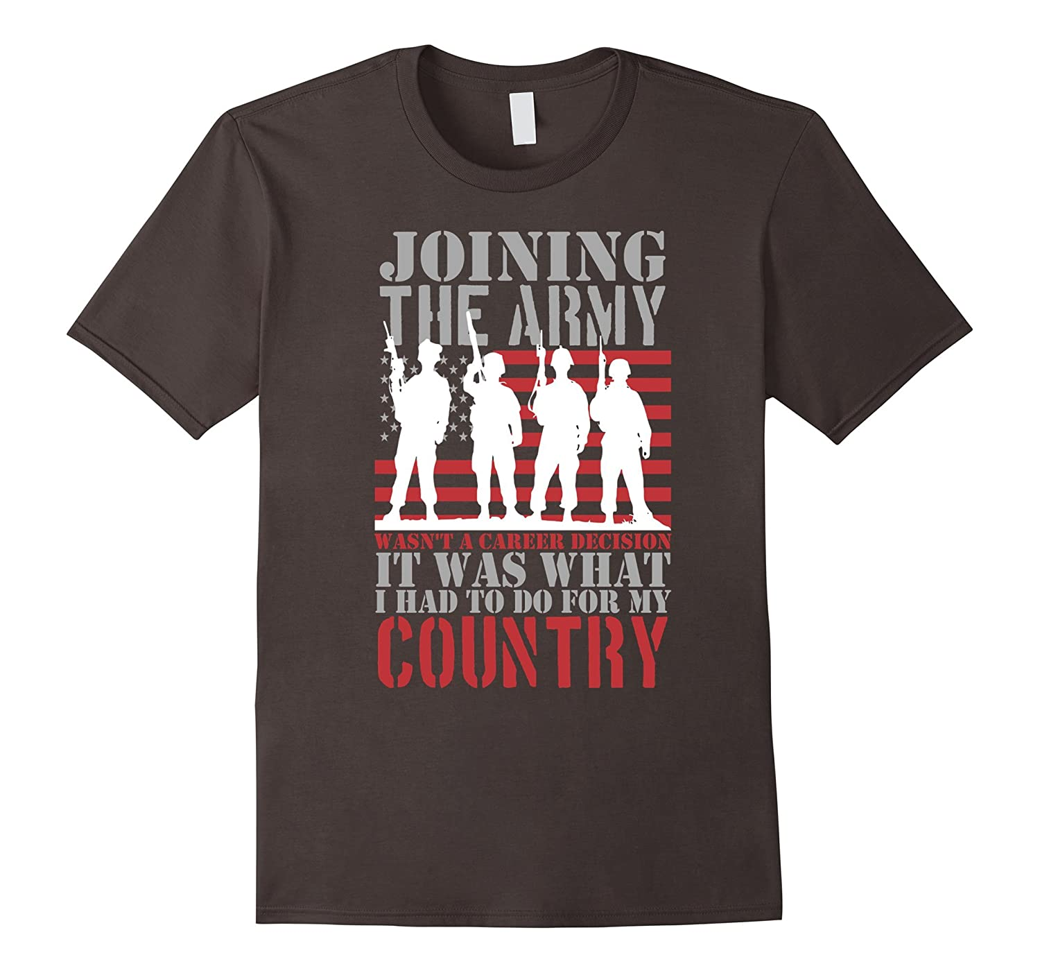 US Veteran T-Shirt – Joining the ARMY, Its what i had to do