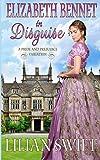 Elizabeth Bennet in Disguise: A Pride and Prejudice Variation