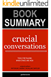Summary of Crucial Conversations by Kerry Patterson, Joseph Grenny, Ron McMillan, Al Switzler: Tools for Talking When Stakes Are High