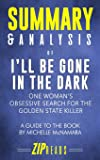 Summary & Analysis of I'll Be Gone in the Dark: One Woman's Obsessive Search for the Golden State Killer | A Guide to the Book by Michelle McNamara