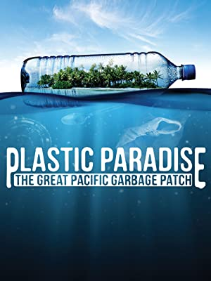 Watch Plastic Paradise: The Great Pacific Garbage Patch | Prime Video