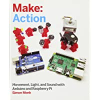 Make: Action: Movement, Light, and Sound with Arduino and Raspberry Pi (Make: Technology on Your Time)