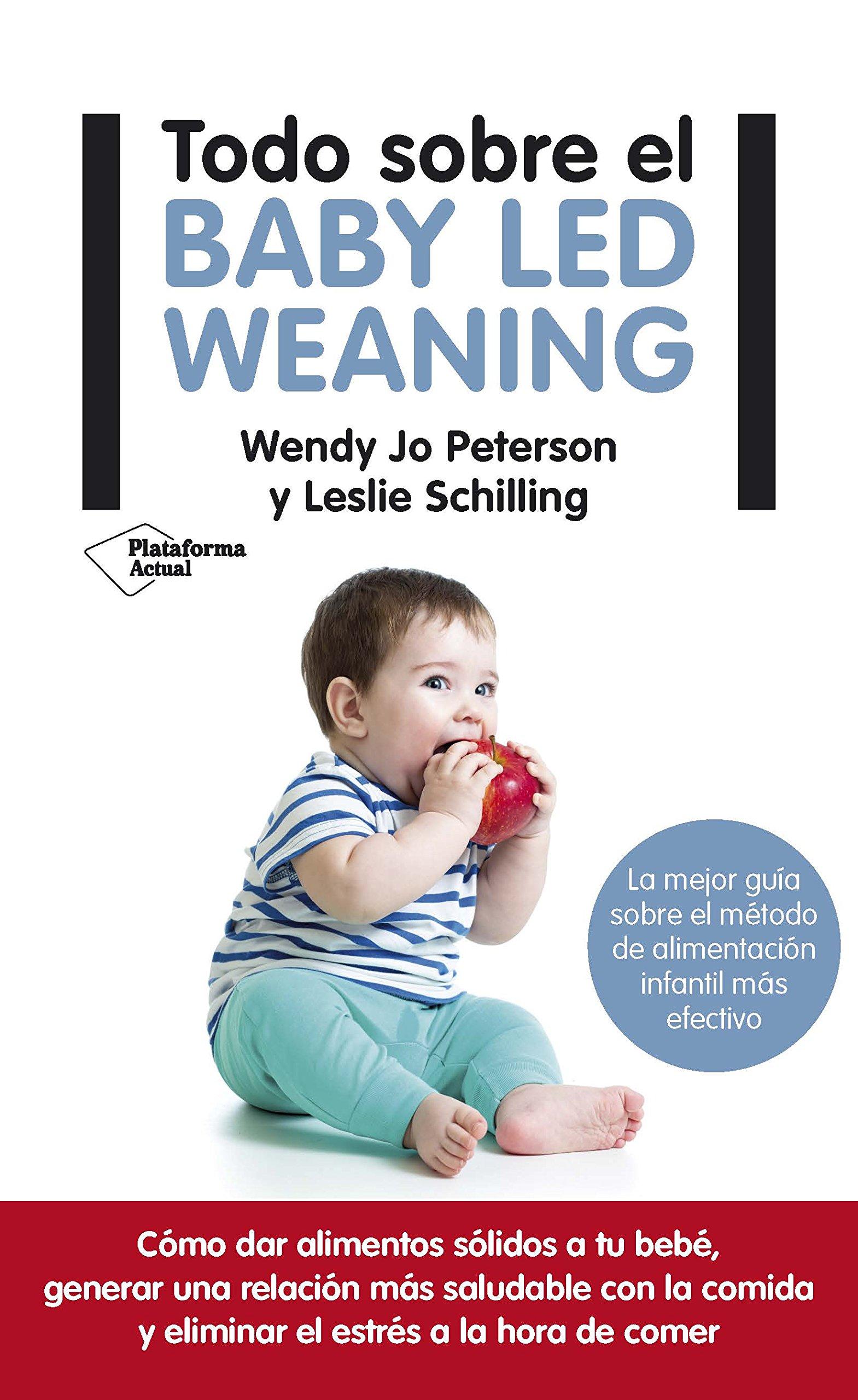 Todo sobre el Baby Led Weaning: Amazon.es: Leslie Schilling, Wendy Jo  Peterson, Aida Candelario: Libros