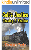 Colt's Justice: Chasing A Shadow: A Western Adventure From The Author of Hard Ride To Cora (Colt Raines – Relentless Pursuer Western Series Book 1)