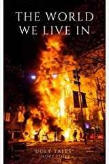 The World We Live In: A Pseudo-Dystopian Short Story Kindle Edition