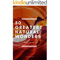 GREATEST NATURAL WONDERS 50: Which will you go ? (World 50 series Book 3)