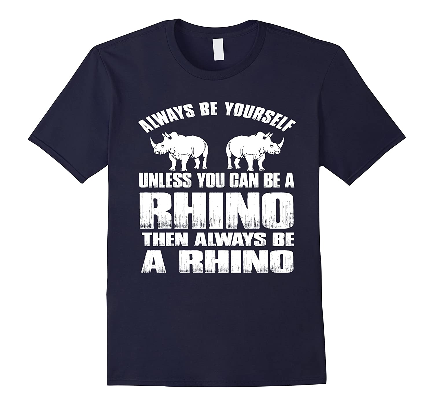 Always Be Yourself Unless You Can Be A RHINO  Shirt-RT