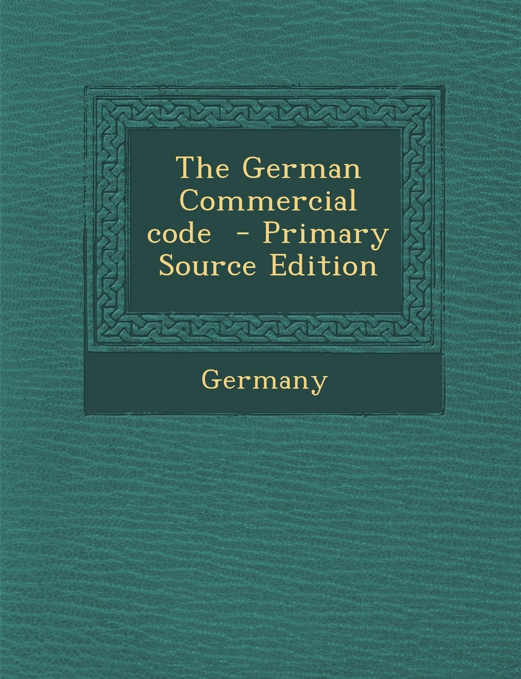 Read Online The German Commercial Code - Primary Source Edition pdf epub