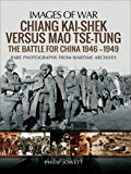 Chiang Kai-shek Versus Mao Tse-tung: The Battle for China, 1946–1949 (Images of War)