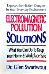 Electromagnetic Pollution Solutions: What You Can Do To Keep Your Home & Workplace Safe (Accelerated Self Healing Book 2) Kindle Edition