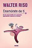 Enamórate de ti: El valor imprescindible de la autoestima (aprendiendo a quererse a sí mismo) (Biblioteca Walter Riso) (Spanish Edition)