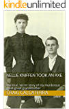 Nellie Kniffen Took an Axe : The true, secret story of my murderous great-great grandmother