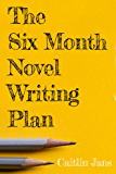 The Six Month Novel Writing Plan