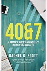 40&7: : A Practical Guide To Having Peace During A Custody Battle Kindle Edition