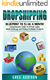 Dropshipping: Blueprint to 10K A Month- Comprehensive Guide to Private Label, Retail Arbitrage and finding Profitable Products (Dropshipping, amazon fba Book 2) (English Edition)