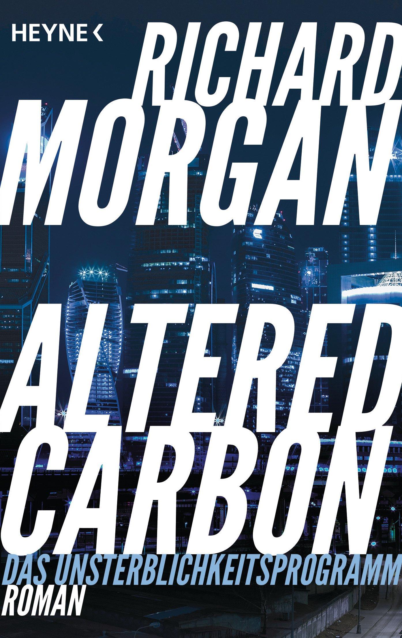 Altered Carbon - Das Unsterblichkeitsprogramm: Roman. Das Buch zur Netflix-Serie (Takeshi Kovacs, Band 1) Taschenbuch – 14. August 2017 Richard Morgan Bernhard Kempen Heyne Verlag 345331865X