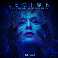 It's Always Blue: Songs From 'Legion'