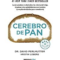 Cerebro de pan: La devastadora verdad sobre los efectos del trigo, el azúcar y los carbohidratos en el cerebro (y un…