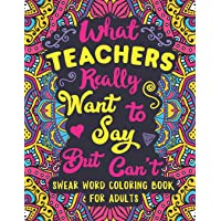 What Teachers Really Want to Say But Can't: Swear Word Coloring Book for Adults with Teaching Related Cussing