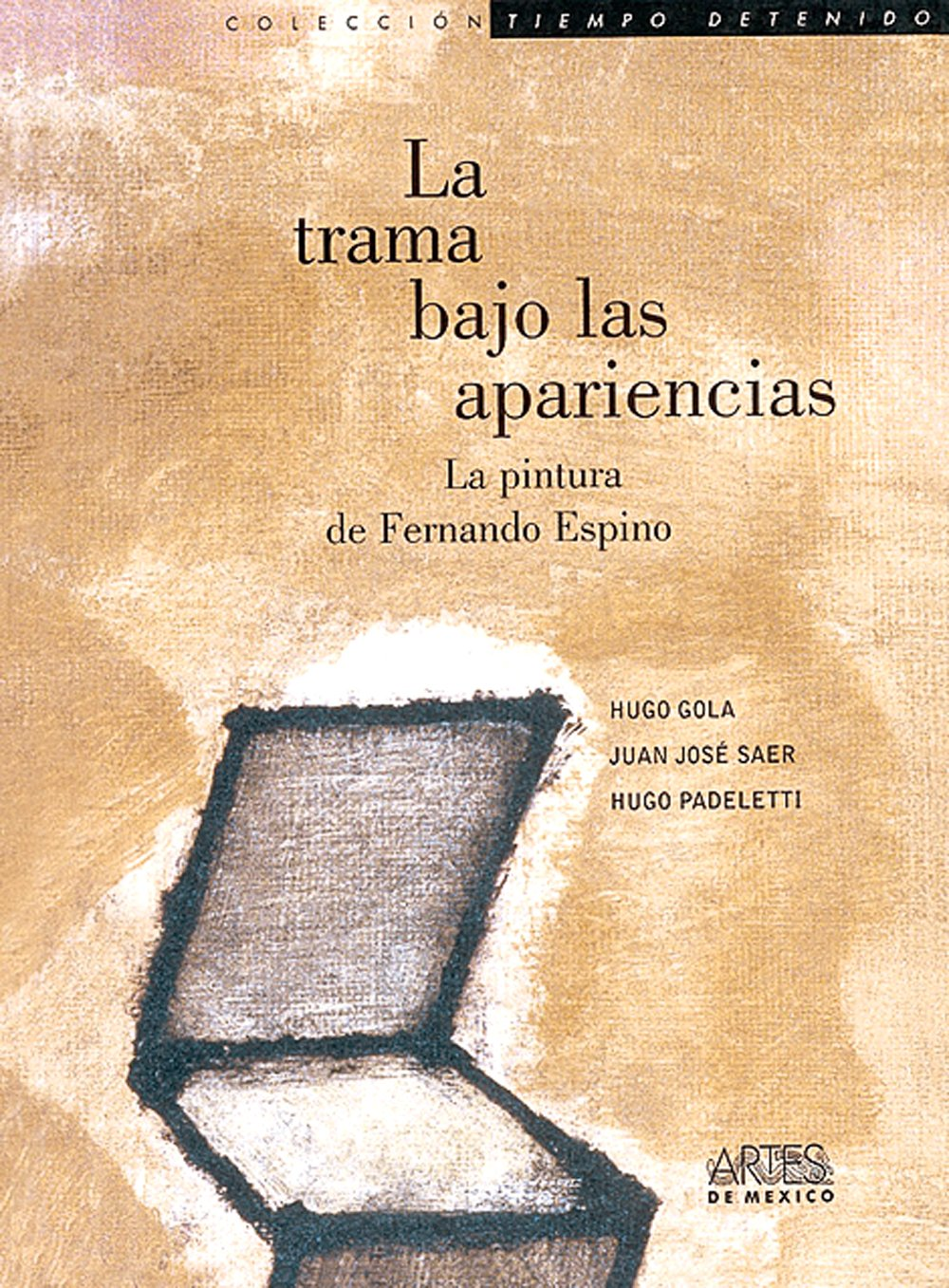 Download La trama bajo las apariencias: La pintura de Fernando Espino (The Underlying Weave: The Painting of Fernando Espino) (Colección Tiempo detenido) (Spanish Edition) pdf epub