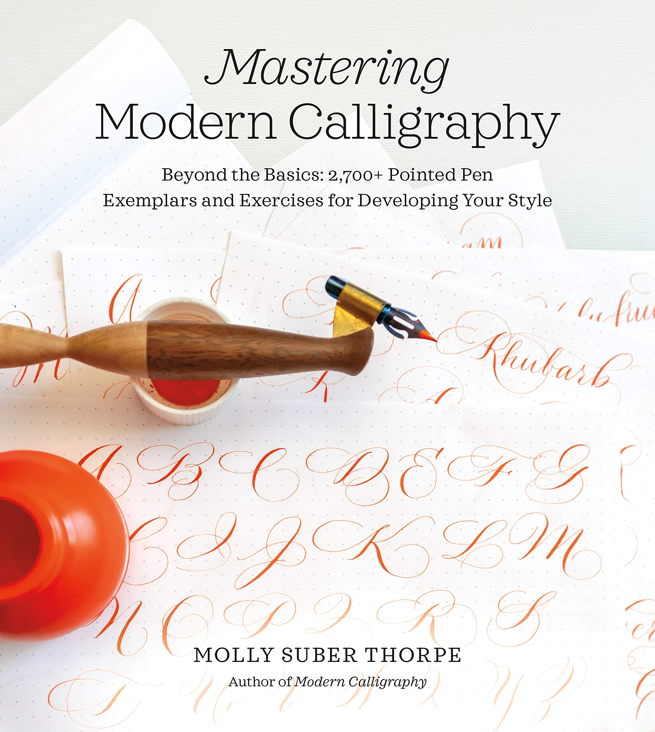 Mastering Modern Calligraphy: Beyond the Basics: 2,700+ Pointed Pen Exemplars and Exercises for Developing Your Style by St. Martin's Griffin