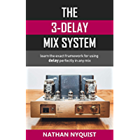 The 3-Delay Mix System: Learn the exact framework for using delay perfectly in any mix (Audio Engineering, Music Production, Sound Design & Mixing Audio Series: Book 5) (English Edition)