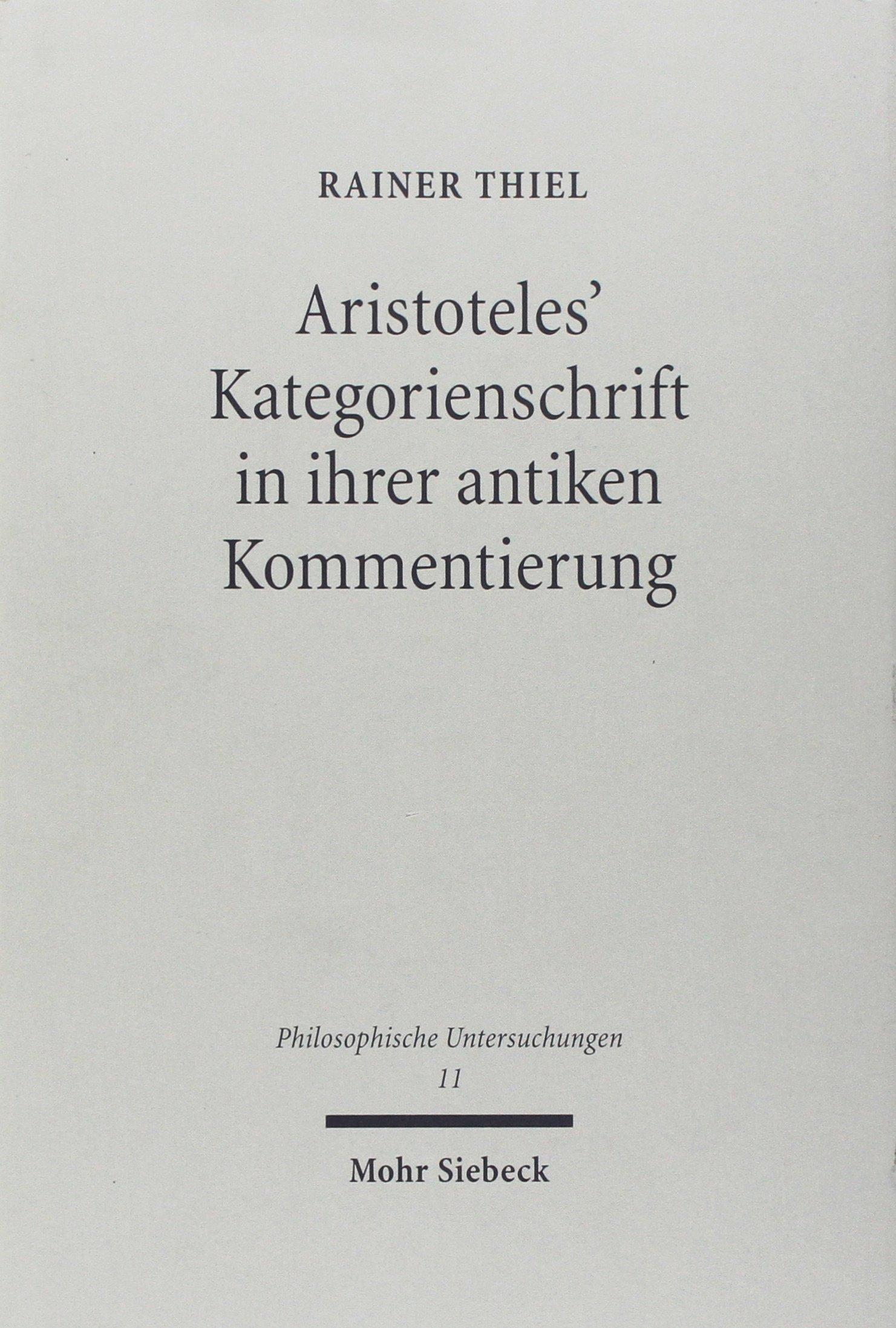 Aristoteles' Kategorienschrift in ihrer antiken Kommentierung (Philosophische Untersuchungen, Band 11)