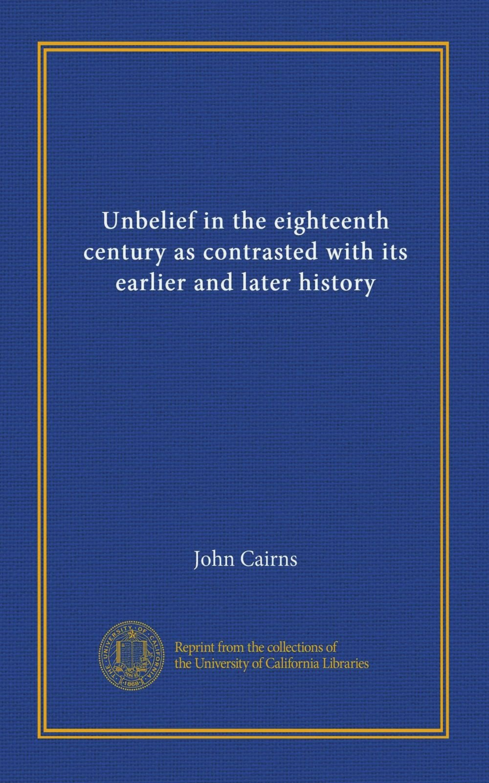 Unbelief in the eighteenth century as contrasted with its earlier and later history PDF