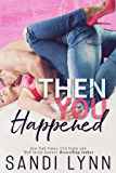 Then You Happened (Happened Series Book 1)