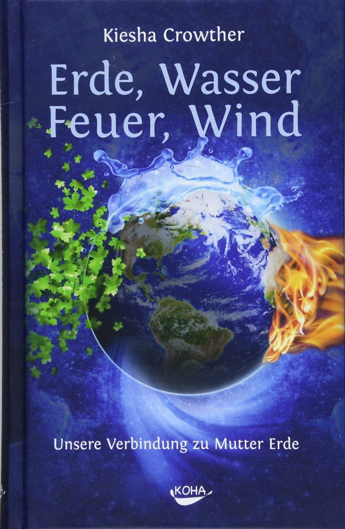 Erde Wasser Feuer Wind Unsere Verbindung Zu Mutter Erde Amazon